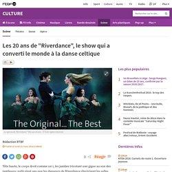 """Les 20 ans de """"Riverdance"""", le show qui a converti le monde à la danse celtique"""