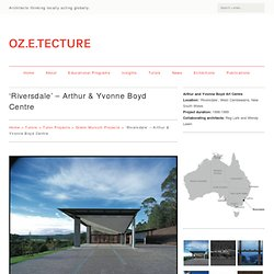 'Riversdale' – Arthur & Yvonne Boyd Centre - OZETECTURE