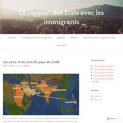 Les yeux rivés vers les pays du Golfe – Le rapport des États avec les immigrants