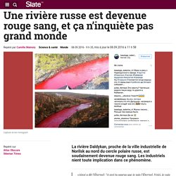 SLATE 08/09/16 Une rivière russe est devenue rouge sang, et ça n'inquiète pas grand monde