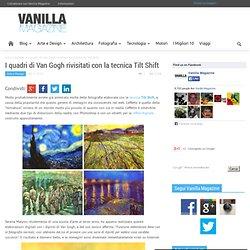 I quadri di Van Gogh rivisitati con la tecnica Tilt Shift