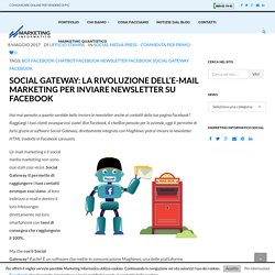 Social Gateway: la rivoluzione dell'e-mail marketing per inviare newsletter su Facebook - Marketing Informatico