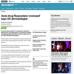 Acne drug Roaccutane 'overused' says UK dermatologist
