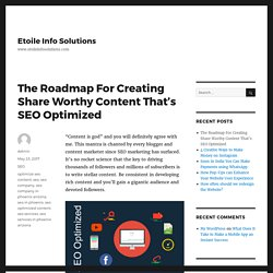 The Roadmap For Creating Share Worthy Content That's SEO Optimized