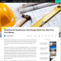 Roadmap for Residences: How Design-Build Can Save Your Firm Money