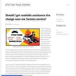 Should I get roadside assistance tire change near me Toronto service? - GTA Tow Truck Toronto