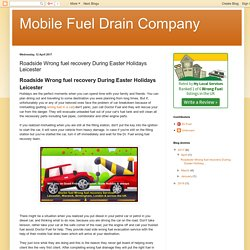 Mobile Fuel Drain Company: Roadside Wrong fuel recovery During Easter Holidays Leicester