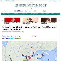Le roadtrip ultime à travers le Québec : Des idées pour vos vacances d'été?