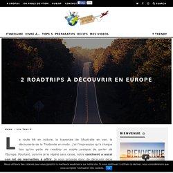2 Roadtrips à découvrir en Europe