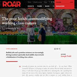 The poor fetish: commodifying working class culture