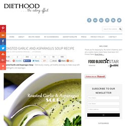Roasted Garlic and Asparagus Soup Recipe - Diethood