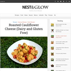 Roasted Cauliflower Cheese (Dairy and Gluten Free) - Nest and Glow