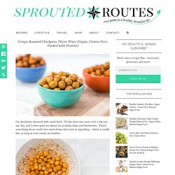 Crispy Roasted Chickpeas Three Ways (Vegan, Gluten Free, Packed with Protein)