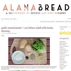 garlic roasted potato + cos lettuce salad with ricotta dressing