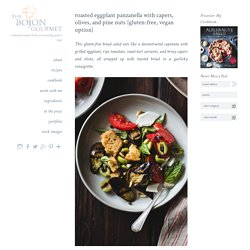 Roasted Eggplant Panzanella with Capers, Olives, and Pine Nuts {gluten-free, vegan option} – The Bojon Gourmet