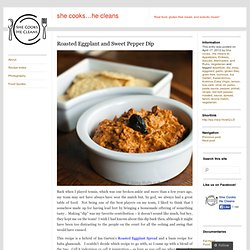 Roasted Eggplant and Sweet Pepper Dip « she cooks…he cleans