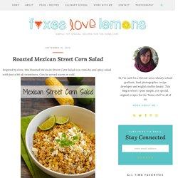 Roasted Mexican Street Corn Salad - Foxes Love Lemons