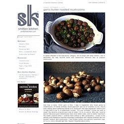 garlic butter roasted mushrooms | smitten kitchen - Aurora
