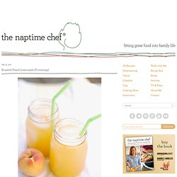 Roasted Peach Lemonade | The Naptime Chef