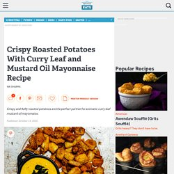 Crispy Roasted Potatoes With Curry Leaf and Mustard Oil Mayonnaise Recipe