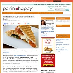 Recipe: Roasted Tomatoes, Fresh Mozzarella & Basil Panini