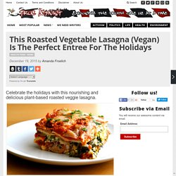 This Roasted Vegetable Lasagna (Vegan) Is The Perfect Entree For The Holidays