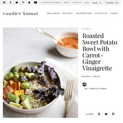 Roasted Sweet Potato Bowl with Carrot-Ginger Vinaigrette - Candice Kumai