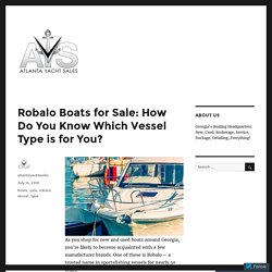 Robalo Boats for Sale: How Do You Know Which Vessel Type is for You?