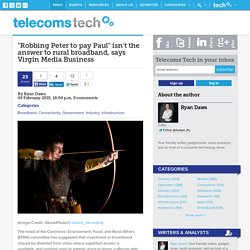 """""""Robbing Peter to pay Paul"""" isn't the answer to rural broadband, says Virgin Media Business - Telecom Tech News"""
