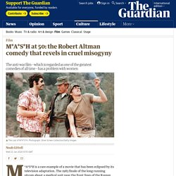 M*A*S*H at 50: the Robert Altman comedy that revels in cruel misogyny