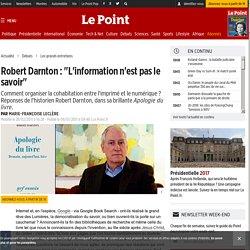"""Robert Darnton : """"L'information n'est pas le savoir"""""""