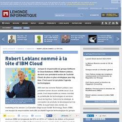 Robert Leblanc nommé à la tête d'IBM Cloud