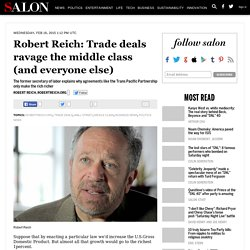 Robert Reich: Trade deals ravage the middle class (and everyone else)