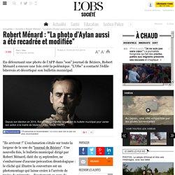 """Robert Ménard : """"La photo d'Aylan aussi a été recadrée et modifiée"""""""