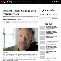 Robert Reich: College gets you nowhere