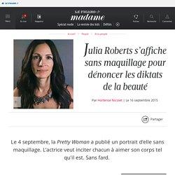 Julia Roberts s'affiche sans maquillage pour dénoncer les diktats de la beauté