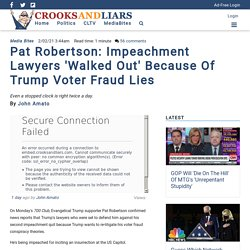 Pat Robertson: Impeachment Lawyers 'Walked Out' Because Of Trump Voter Fraud Lies