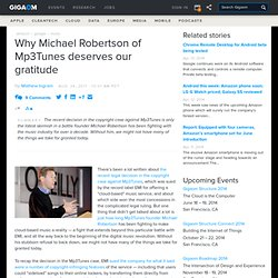 Why Michael Robertson of Mp3Tunes deserves our gratitude — Tech News and Analysis (Build 20110814042011)