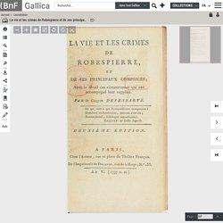 La vie et les crimes de Robespierre et de ses principaux complices... . Par le citoyen Des Essarts. Deuxième édition