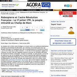 Robespierre et l'autre Révolution Française : Le 17 juillet 1791, le peuple mitraillé au Champ de Mars