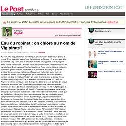 Eau du robinet : on chlore au nom de Vigipirate? - Magda21 sur LePost.fr (14:49)