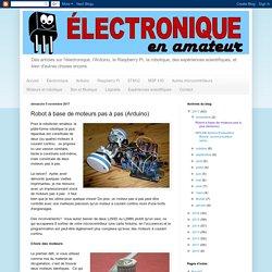 Électronique en amateur: Robot à base de moteurs pas à pas (Arduino)