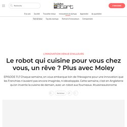 Le robot qui cuisine pour vous chez vous, un rêve ? Plus avec Moley