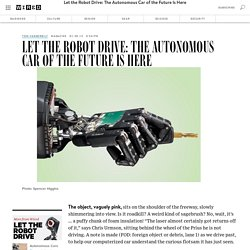 Let the Robot Drive: The Autonomous Car of the Future Is Here
