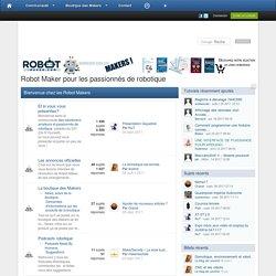 ROBOT MAKER : Le forum dédié à la robotique
