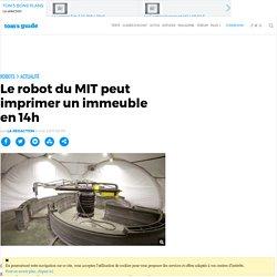 Le robot du MIT peut imprimer un immeuble en 14h
