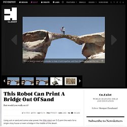 This Robot Can Print A Bridge Out Of Sand