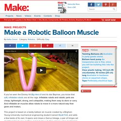 Make a Robotic Balloon Muscle - Make: