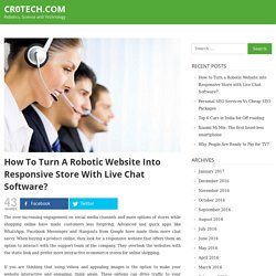How to Turn a Robotic Website into Responsive Store with Live Chat Software?
