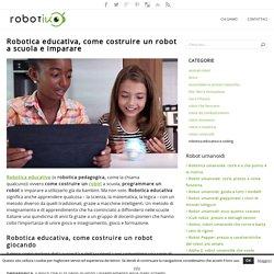 Robotica educativa, come costruire un robot a scuola